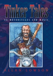 Tinker Tales - of motorcycles and magic ebook by Allan Lowson