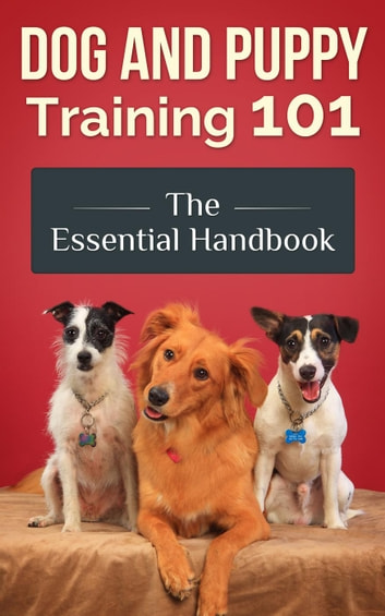 Dog And Puppy Training 101 The Essential Handbook Dog Care And