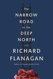 The Narrow Road to the Deep North - A novel ebook by Richard Flanagan