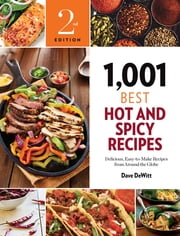 1,001 Best Hot and Spicy Recipes - Delicious, Easy-to-Make Recipes from Around the Globe ebook by Dave DeWitt