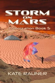 Storm on Mars Colonization Book 5 ebook by Kate Rauner