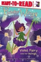 Violet Fairy Gets Her Wings - With Audio Recording ebook by Elizabeth Dennis, Natalie Smillie