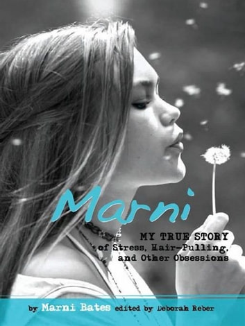 Marni - My True Story of Stress, Hair-Pulling, and Other Obsessions ebook by Marni Bates
