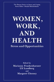 Women, Work, and Health - Stress and Opportunities ebook by Marianne Frankenhaeuser,Ulf Lundberg,Margaret Chesney
