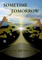 Sometime Tomorrow ebook by D. D. Riessen