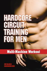 Multi-Machine Workout - Hardcore Circuit Training for Men ebook by Jim McHale,Chohwora Udu
