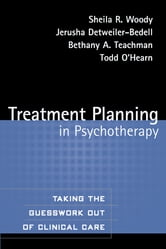 Treatment Planning in Psychotherapy - Taking the Guesswork Out of Clinical Care ebook by Jerusha Detweiler-Bedell, PhD,Bethany A. Teachman, PhD,Todd O'Hearn, Phd,Sheila R. Woody, PhD