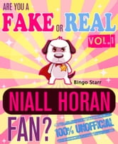 Are You a Fake or Real Niall Horan Fan? Volume 1 - The 100% Unofficial Quiz and Facts Trivia Travel Set Game - Niall Horan, One Direction ebook by Bingo Starr