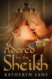 Adored By The Sheikh (Book 1 of The Sheikh's Beloved) ebook by Katheryn Lane