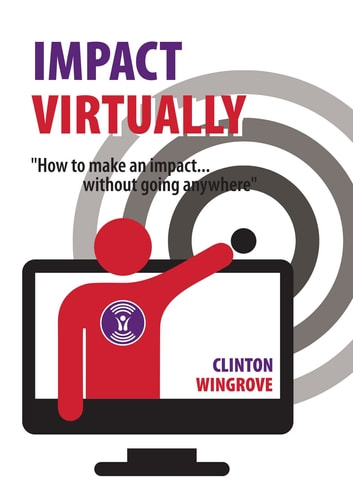 IMPACT VIRTUALLY - How to make an impact ... without going anywhere ebook by Clinton Wingrove