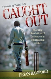 Caught Out: Shocking Revelations of Corruption in International Cricket ebook by Radford, Brian
