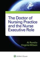 The Doctor of Nursing Practice and the Nurse Executive Role ebook by Albert Rundio