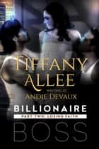 Billionaire Boss: Part Two - Billionaire Boss, #2 ebook by Tiffany Allee