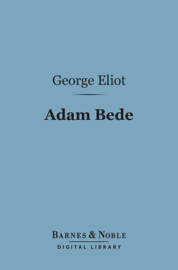 Adam Bede (Barnes & Noble Digital Library) ebook by George Eliot