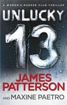 Unlucky 13 - (Women's Murder Club 13) ebook by James Patterson