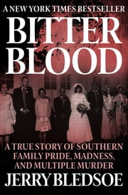 Bitter Blood - A True Story of Southern Family Pride, Madness, and Multiple Murder ebook by Jerry Bledsoe