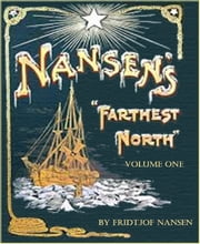 Farthest North - Volume One (Illustrated) ebook by Fridtjof Nansen