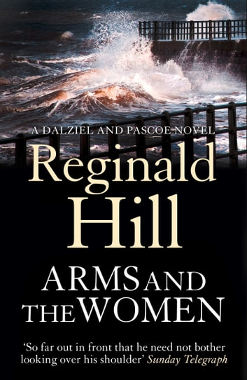 Arms and the Women (Dalziel & Pascoe, Book 16) ebook by Reginald Hill