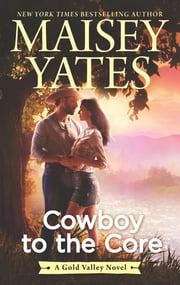 Cowboy to the Core ebook by Maisey Yates