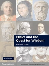 Ethics and the Quest for Wisdom ebook by Professor Robert Kane