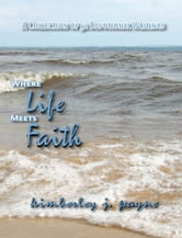 Where Life Meets Faith: A Collection of Devotional Writings ebook by Kimberley Payne