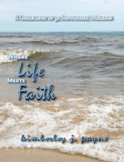 Where Life Meets Faith: A Collection of Devotional Writings ebook by Kimberley J. Payne