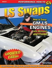 LS Swaps - How to Swap GM LS Engines into Almost Anything ebook by Jefferson Bryant