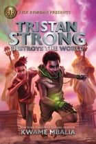 Tristan Strong Destroys the World (Volume 2) ebook by Kwame Mbalia