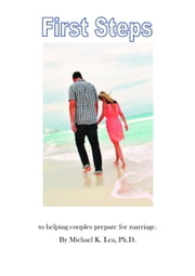 First Steps - to helping couples prepare for marriage ebook by Michael K. Lea, Ph.D