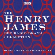 The Henry James BBC Radio Drama Collection - 10 full-cast dramatisations audiobook by Henry James