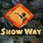 Show Way audiobook by Jacqueline Woodson