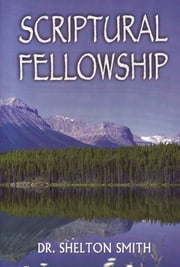 Scriptural Fellowship ebook by Dr. Shelton Smith