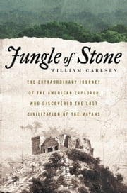 Jungle of Stone - The Extraordinary Journey of John L. Stephens and Frederick Catherwood ebook by William Carlsen