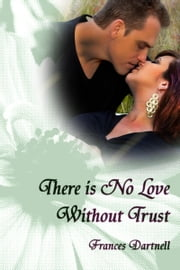 There is No Love Without Trust ebook by Frances Dartnell