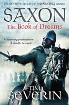 Saxon: The Book of Dreams ebook by Tim Severin