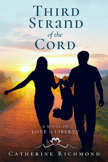 Third Strand of the Cord - A Novel of Love in Liberty ebook by Catherine Richmond