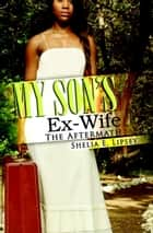 My Son's Ex-Wife - The Aftermath ebook by Shelia E. Lipsey