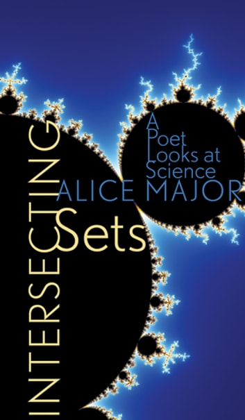 Intersecting Sets - A Poet Looks at Science ebook by Alice Major