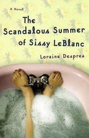 The Scandalous Summer of Sissy LeBlanc ebook by Loraine Despres