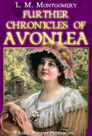 Further Chronicles of Avonlea By L. M. Montgomery - With Illustrated, Summary and Free Audio Book Link ebook by L. M. Montgomery