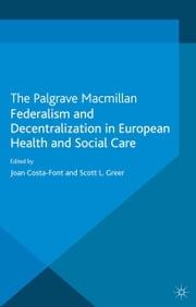 Federalism and Decentralization in European Health and Social Care ebook by J. Costa-Font,S. Greer