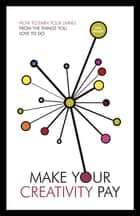 Make Your Creativity Pay ebook by Pete Mosley