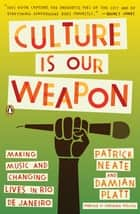 Culture Is Our Weapon - Making Music and Changing Lives in Rio de Janeiro ebook by Patrick Neate, Damian Platt, Caetano Veloso
