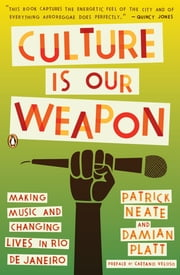 Culture Is Our Weapon - Making Music and Changing Lives in Rio de Janeiro ebook by Patrick Neate,Damian Platt,Caetano Veloso