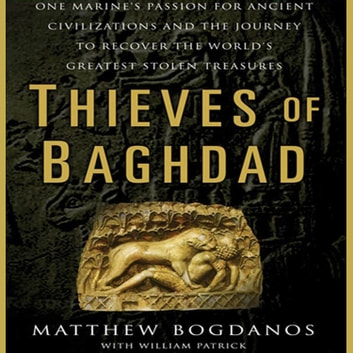 Thieves of Baghdad - One Marine's Passion for Ancient Civilizations and the Journey to Recover the World's Greatest Stolen Treasures audiobook by Matthew Bogdanos