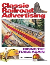 Railroad Advertising: Riding the Rails Again ebook by Tad Burness