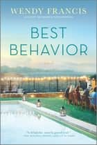 Best Behavior - A Novel ebook by Wendy Francis