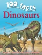 100 Facts Dinosaurs ebook by Miles Kelly