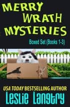 Merry Wrath Mysteries Boxed Set (Books 1-3) ebook by Leslie Langtry