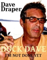 Dock Dave / I'm Not Done Yet ebook by Dave Draper